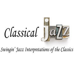 Classical Jazz: Swingin' Jazz Interpretations of the Classics