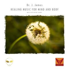 Healing Music for Mind and Body (Music With Nature Sounds)
