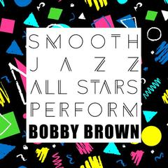 Smooth Jazz All Stars Perform Bobby Brown