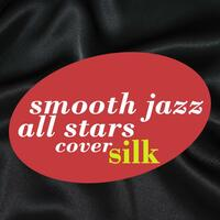 Smooth Jazz All Stars Renditions of Silk