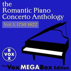 The Romantic Piano Concerto Anthology, Vol. 1, 1750-1822 [The VoxMegaBox Edition]