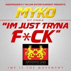 I'm Just Tryna F*ck