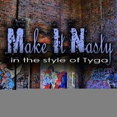 Make It Nasty (In The Style Of Tyga)