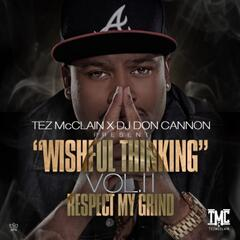 Tez McClain x DJ Don Cannon Present : Wishful Thinking, Vol II - Respect My Grind