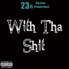 With tha Shit (feat. Big June & Prodeje Hood)