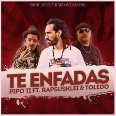 Te Enfadas (feat. Rapsusklei & Toledo)