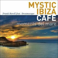 Mystic Ibiza Cafe - Moments Del Mare