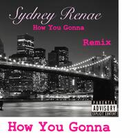 How You Gonna (Remix)