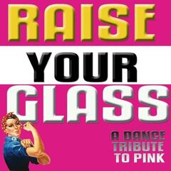 Raise Your Glass (a Tribute To Pink)