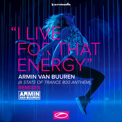 I Live For That Energy (ASOT 800 Theme) (Remixes)