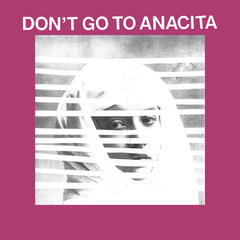 Don't Go To Anacita