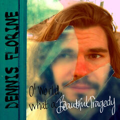 O' World, What a Beautiful Tragedy