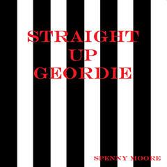 Straight Up Geordie