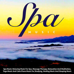 Spa Music: Relaxing Music for Spa, Massage Therapy, Relaxation and Meditation, Yoga Music and Calm Piano Music for Studying, Healing Music and Sleeping Music