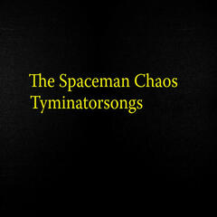 The Spaceman Chaos Tyminatorsongs