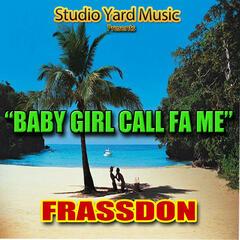 BABY GIRL CALL FA ME