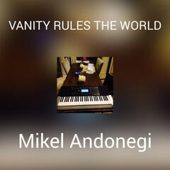 VANITY RULES THE WORLD