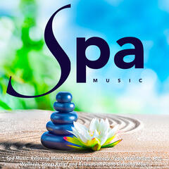 Spa Music: Relaxing Music for Massage Therapy, Yoga, Meditation, Spa, Wellness, Stress Relief and Relaxation Piano Sleeping Music