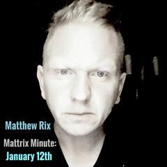 Mattrix Minute: January 12th