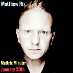 Mattrix Minute: January 30th