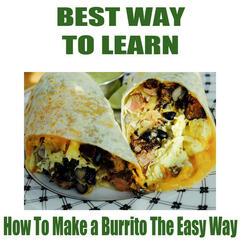 How To Make a Burrito The Easy Way