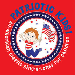 Patriotic Kids! All-American Classic Sing-a-Longs for Children