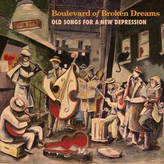 Boulevard of Broken Dreams: Old Songs for a New Depression