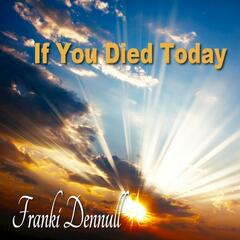 If You Died Today - Single