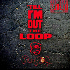 Till I'm Out the Loop - Single