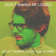 Don't Wanna Be Lonely (Don't Wanna Leave You Alone)