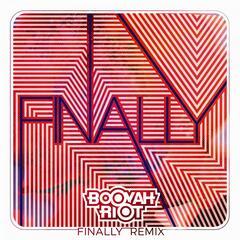 Finally (Booyah Riot Remix)