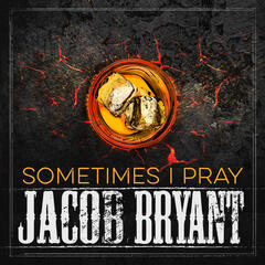 Sometimes I Pray - Single