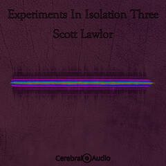 Experiments in Isolation Three