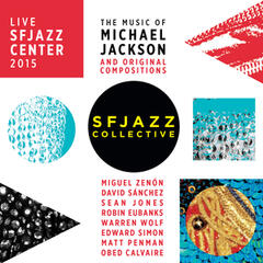 The Music of Michael Jackson and Original Compositions Live: Sfjazz Center October 22 Through 25, 2015