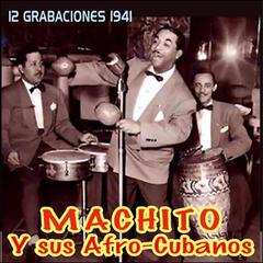12 Grabaciones 1941 . Machito y Sus Afrocubanos
