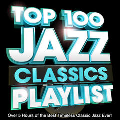 Top 100 Jazz Classics Playlist - Over 5 Hours of the Best Timeless Classic Jazz Ever! Perfect for Chilled Dinner Parties