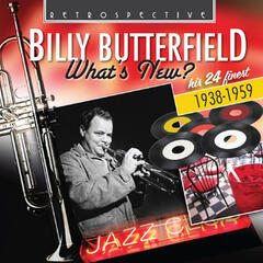 Billy Butterfield: What's New?