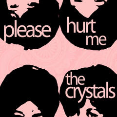 Please Hurt Me - A Collection of the Crystals with He's a Rebel, Da Doo Ron Ron, He's Sure the Boy I Love, And More!