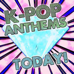 K-Pop Anthems Today!