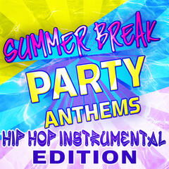 Summer Break Party Anthems - Hip Hop Instrumental Edition