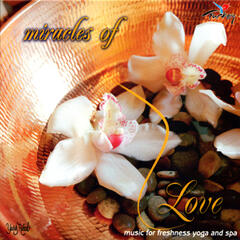 Miracles of Love / Music for Freshness, Yoga and Spa