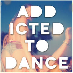 Addicted to Dance (Up All Night from Ibiza to Miami)