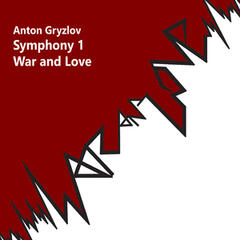 "Anton Gryzlov. Symphony №1 ""War and Love"""