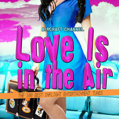 Love Is in the Air (The 100 Best Inflight Entertainment Tunes)