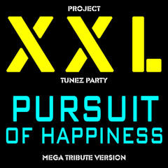 Project XXL Tunez Party (Pursuit of Happiness Mega Tribute Version)