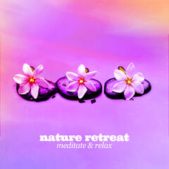 Nature Retreat: Meditate & Relax