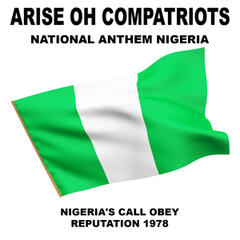 Arise Oh Compatriots, Nigeria's Call Obey (National Anthem Nigeria)