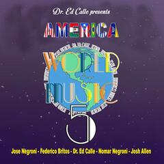 Dr. Ed Calle Presents World Music 5: America
