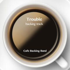 Trouble (Backing Track Instrumental Version)