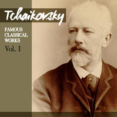 Tchaikovsky: Famous Classical Works, Vol. I